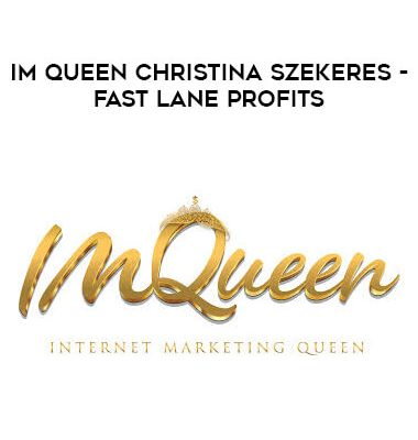 IMQueen Christina Szekeres - Fast Lane Profits